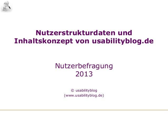 Nutzerstrukturdaten undInhaltskonzept von usabilityblog.deNutzerbefragung2013© usabilityblog(www.usabilityblog.de)
