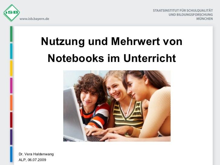 Nutzung und Mehrwert von Notebooks im Unterricht Dr. Vera Haldenwang ALP, 06.07.2009
