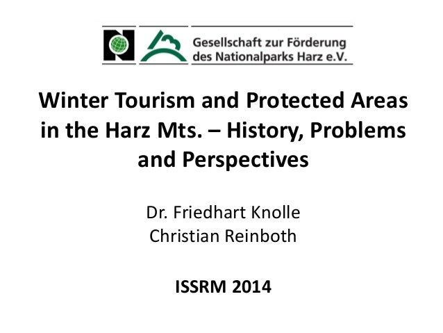 Winter Tourism and Protected Areas in the Harz Mts. – History, Problems and Perspectives Dr. Friedhart Knolle Christian Re...