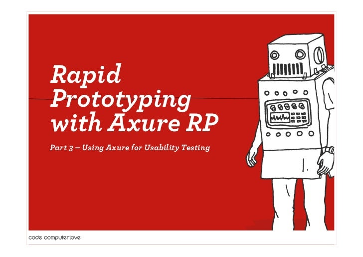 RapidPrototypingwith Axure RPPart 3 – Using Axure for Usability Testing