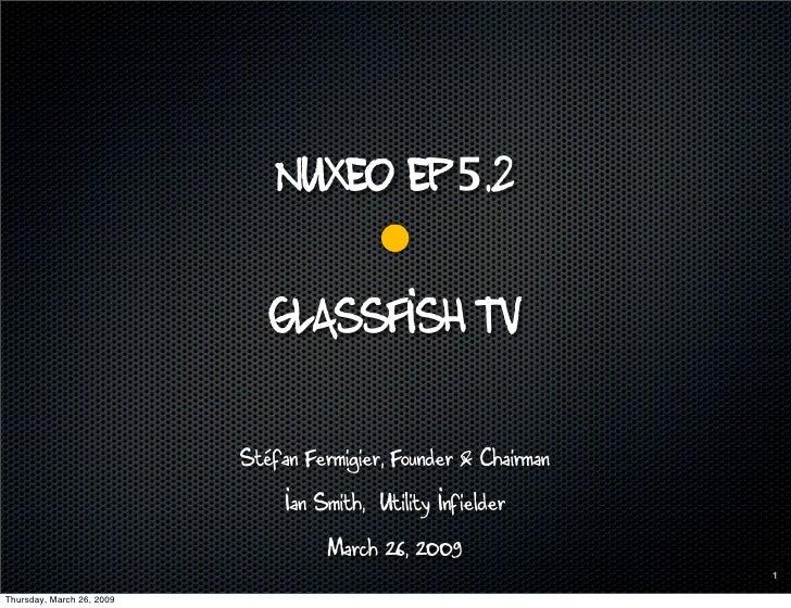 Nuxeo Ep5.2                                 Glassfish TV                             Stéfan Fermigier, Founder & Chairman ...