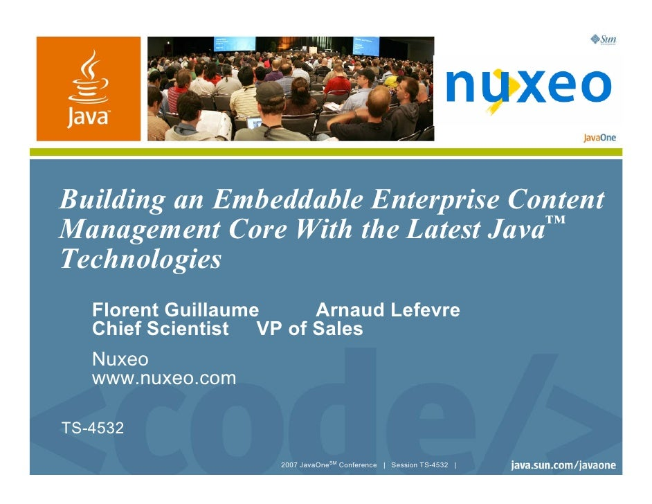Building an Embeddable Enterprise Content Management Core With the Latest Java™ Technologies    Florent Guillaume     Arna...