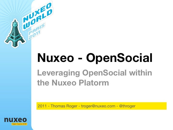 Nuxeo - OpenSocial                  Leveraging OpenSocial within                  the Nuxeo Platorm                  2011 ...