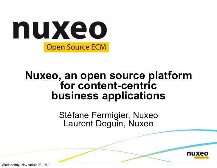 Nuxeo, an open source platform                   for content-centric                 business applications                ...
