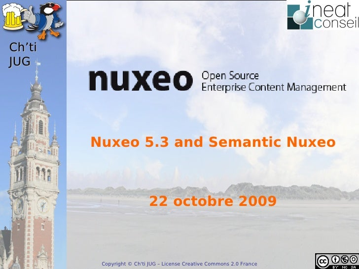Ch'ti JUG             Nuxeo 5.3 and Semantic Nuxeo                              22 octobre 2009             Copyright © Ch...