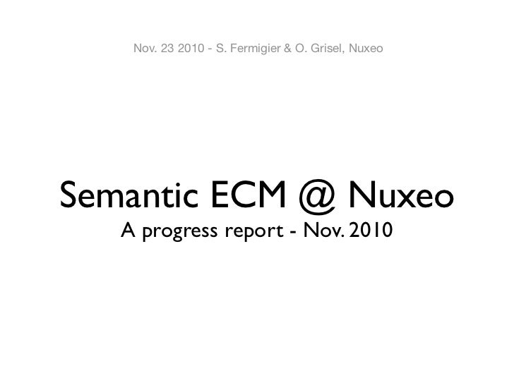 Nov. 23 2010 - S. Fermigier & O. Grisel, Nuxeo     Semantic ECM @ Nuxeo    A progress report - Nov. 2010