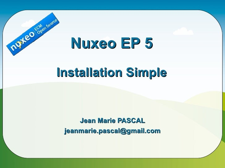 Nuxeo EP 5 Installation Simple        Jean Marie PASCAL  jeanmarie.pascal@gmail.com