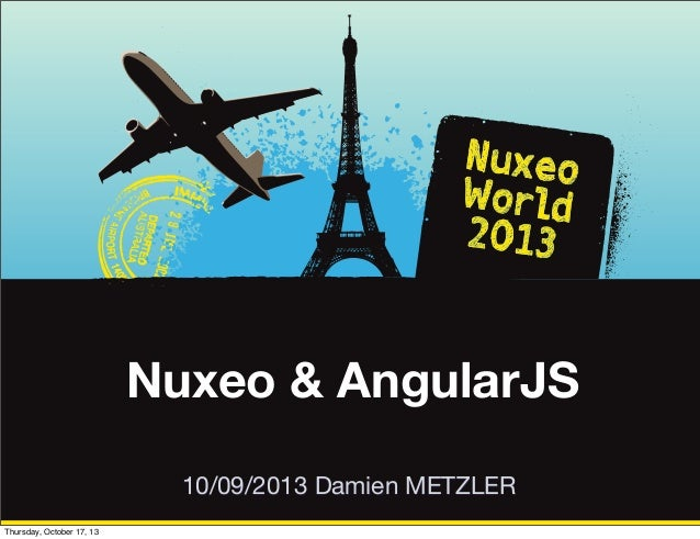 [Nuxeo World 2013] BUILDING APPLICATIONS WITH ANGULARJS - DAMIEN METZLER