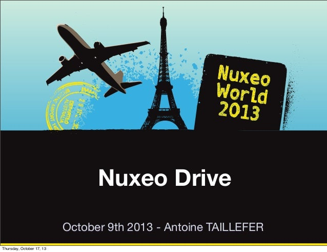 [Nuxeo World 2013] NUXEO DRIVE: AN EXTENSIBLE SOLUTION FOR SYNCHRONIZING YOUR DESKTOP WITH A NUXEO REPOSITORY - ANTOINE TAILLEFER