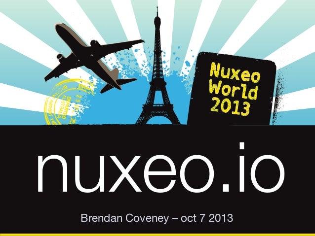 nuxeo.io Brendan Coveney – oct 7 2013