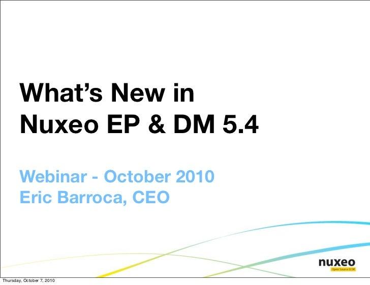 What's New in         Nuxeo EP & DM 5.4         Webinar - October 2010         Eric Barroca, CEO    Thursday, October 7, 2...