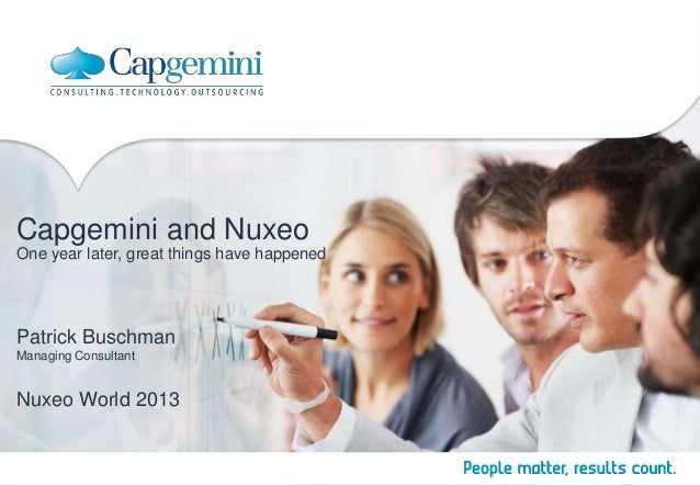 Capgemini and Nuxeo One year later, great things have happened  Patrick Buschman Managing Consultant  Nuxeo World 2013
