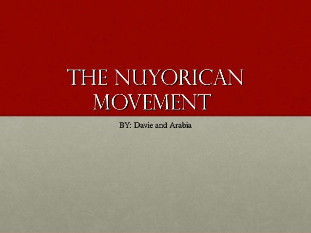 The Nuyorican  Movement   BY: Davie and Arabia
