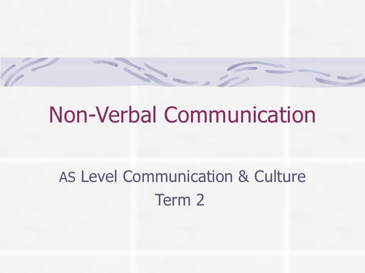 Non-Verbal Communication AS  Level Communication & Culture Term 2