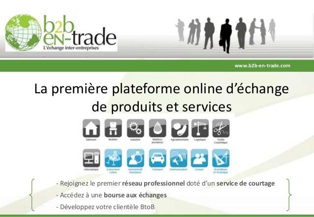 www.b2b-en-trade.comLa première plateforme online d'échange        de produits et services   - Rejoignez le premier réseau...