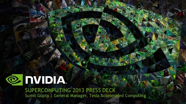 SUPERCOMPUTING 2013 PRESS DECK  Sumit Gupta | General Manager, Tesla Accelerated Computing