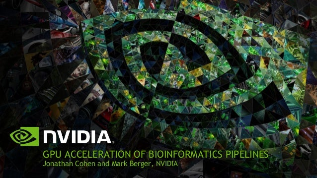 GPU ACCELERATION OF BIOINFORMATICS PIPELINES Jonathan Cohen and Mark Berger, NVIDIA