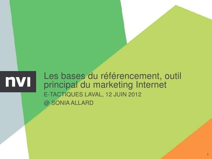 Les bases du référencement, outilprincipal du marketing InternetE-TACTIQUES LAVAL, 12 JUIN 2012@ SONIA ALLARD             ...