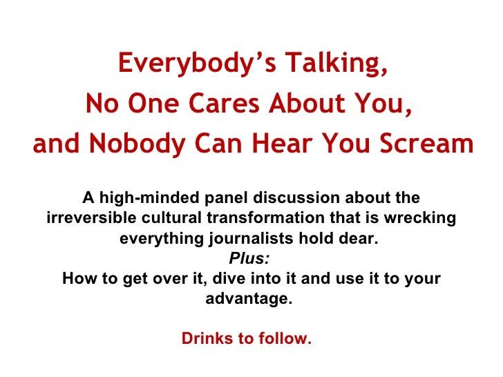 Everybody's Talking, No One Cares About You,  and Nobody Can Hear You Scream  A high-minded panel discussion about the irr...