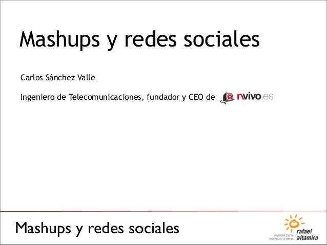 Mashups y redes sociales Mashups y redes sociales Carlos Sánchez 6 de Noviembre de 2007 Carlos Sánchez Valle Ingeniero de ...