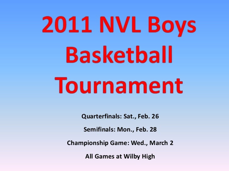 2011 NVL Boys <br />Basketball <br />Tournament<br />Quarterfinals: Sat., Feb. 26<br />Semifinals: Mon., Feb. 28<br />Cham...