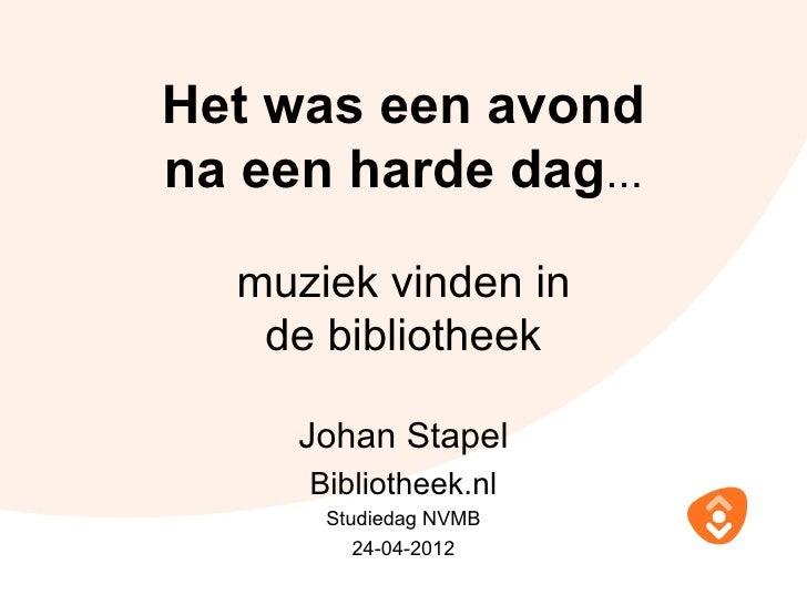 Het was een avondna een harde dag...  muziek vinden in   de bibliotheek     Johan Stapel     Bibliotheek.nl      Studiedag...