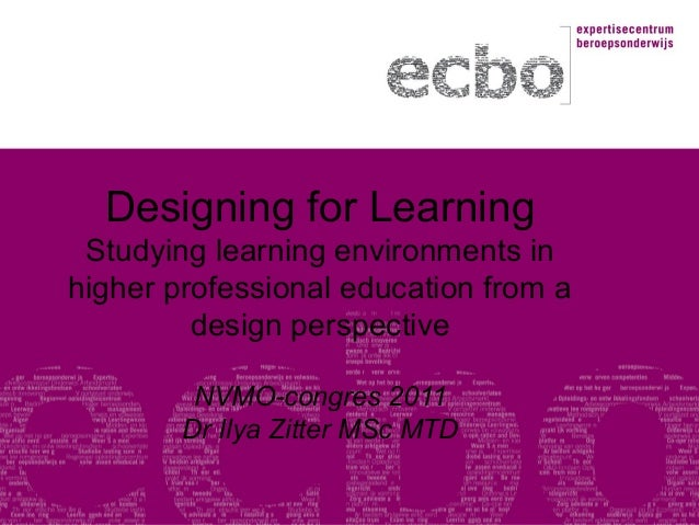 Designing for Learning Studying learning environments in higher professional education from a design perspective NVMO-cong...