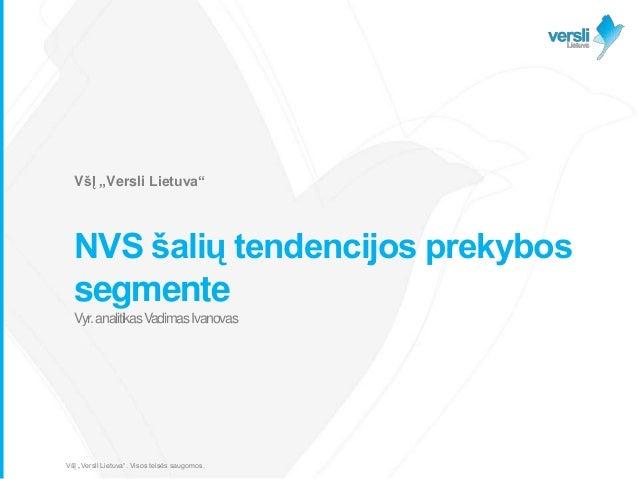 """VšĮ """"Versli Lietuva""""  NVS šalių tendencijos prekybos segmente Vyr. analitikas Vadimas Ivanovas  VšĮ """"Versli Lietuva"""". Viso..."""