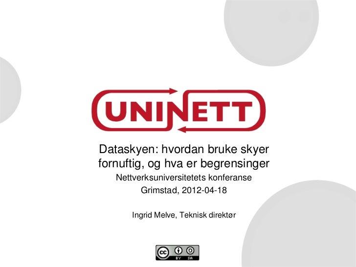 Dataskyen: hvordan bruke skyerfornuftig, og hva er begrensinger   Nettverksuniversitetets konferanse         Grimstad, 201...