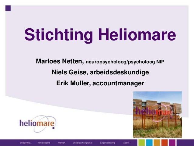 Stichting Heliomare Marloes Netten, neuropsycholoog/psycholoog NIP Niels Geise, arbeidsdeskundige Erik Muller, accountmana...