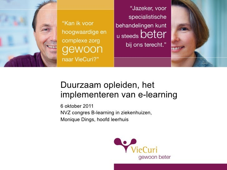 Duurzaam opleiden, het implementeren van e-learning 6 oktober 2011 NVZ congres B-learning in ziekenhuizen,  Monique Dings,...