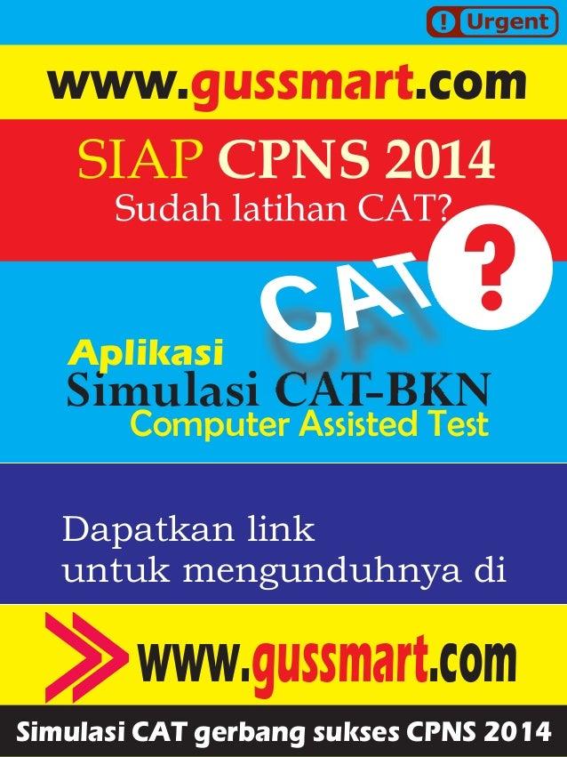 Simulasi CAT-BKN SIAP CPNS 2014 Dapatkan link untuk mengunduhnya di www. .comgussmart Aplikasi www. .comgussmart Sudah lat...
