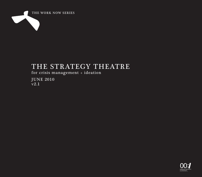 THE WORK NOW SERIES     THE STRATEGY THEATRE for crisis management + ideation JUNE 2010 v2.1                              ...
