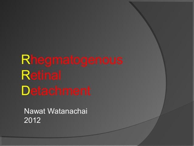 Rhegmatogenous Retinal Detachment Nawat Watanachai 2012