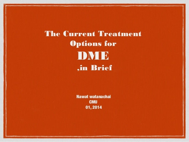 The Current Treatment Options for  DME ,in Brief  Nawat watanachai CMU 01, 2014