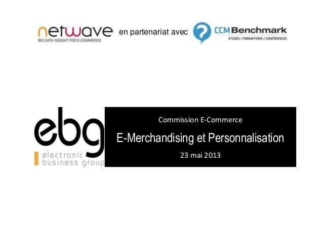 Commission E-Commerce E-Merchandising et Personnalisation 23 mai 2013 en partenariat avec
