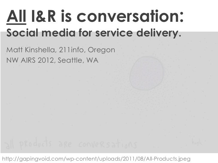 All I&R is conversation: Social media for service delivery. Matt Kinshella, 211info, Oregon NW AIRS 2012, Seattle, WAhttp:...