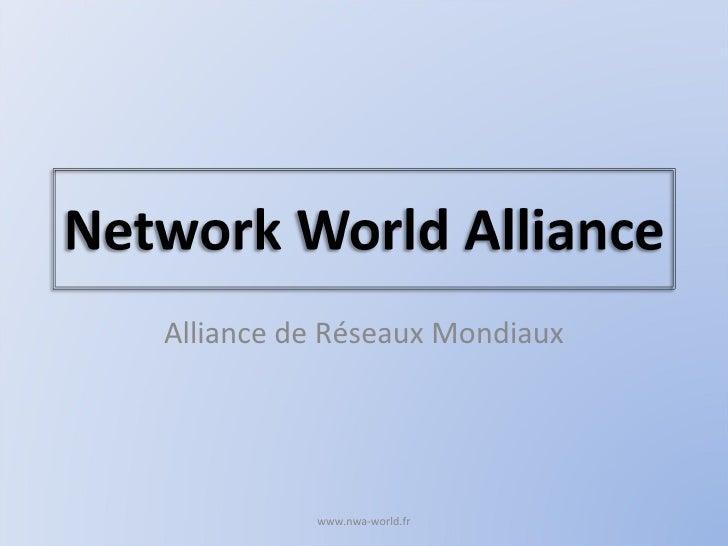 Alliance de Réseaux Mondiaux www.nwa-world.fr