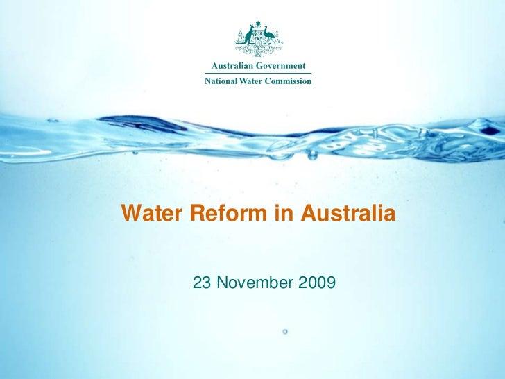 Water Reform in Australia      23 November 2009
