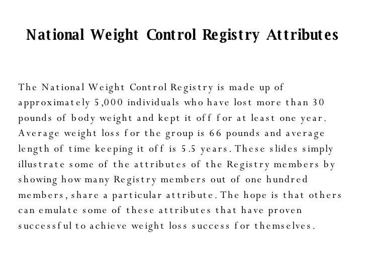 National Weight Control Registry Attributes The National Weight Control Registry is made up of approximately 5,000 individ...