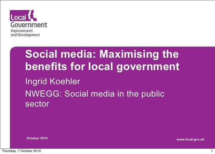 Social media: Maximising the               benefits for local government               Ingrid Koehler               NWEGG:...