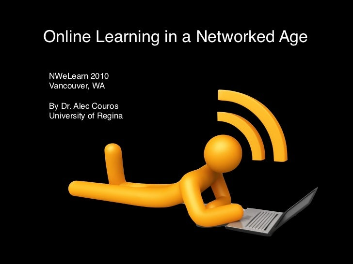 Online Learning in a Networked Age  NWeLearn 2010 Vancouver, WA  By Dr. Alec Couros University of Regina