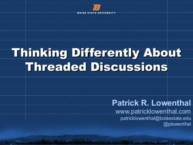 © 2012 Boise State University 1 Thinking Differently AboutThinking Differently About Threaded DiscussionsThreaded Discussi...