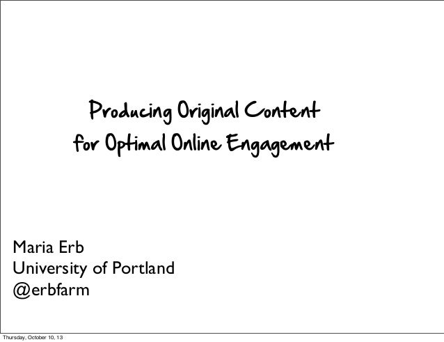 Maria Erb University of Portland @erbfarm Producing  Original  Content for  Optimal  Online  Engagement Thursday, October ...