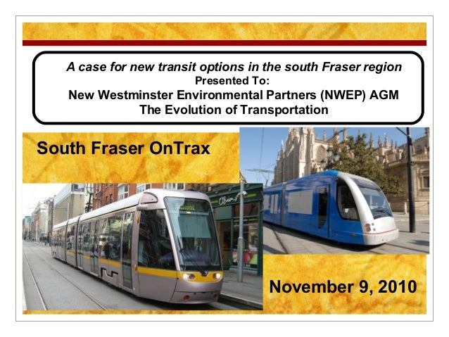 A case for new transit options in the south Fraser region Presented To: New Westminster Environmental Partners (NWEP) AGM ...