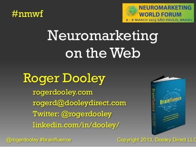 #nmwf                Neuromarketing                  on the Web      Roger Dooley          rogerdooley.com          rogerd...