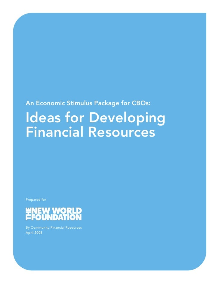 An Economic Stimulus Package for CBOs:  Ideas for Developing Financial Resources    Prepared for     By Community Financia...