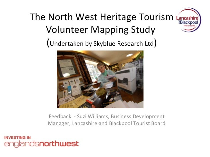 The North West Heritage Tourism Volunteer Mapping Study  ( Undertaken by Skyblue Research Ltd ) Feedback  - Suzi Williams,...