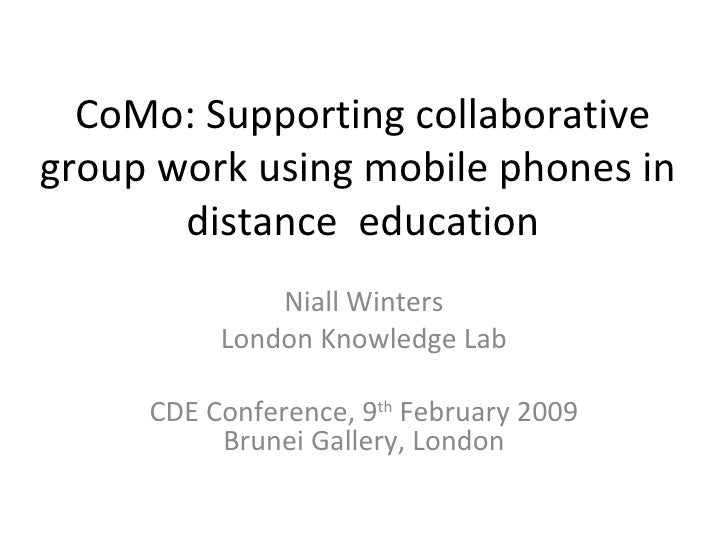 CDE Conference, 09/02/09. N Winters: Supporting collaborative group work using mobile phones in distance education
