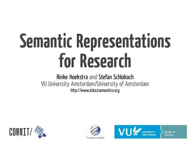 Semantic Representations     for Research          Rinke Hoekstra and Stefan Schlobach   VU University Amsterdam/Universit...